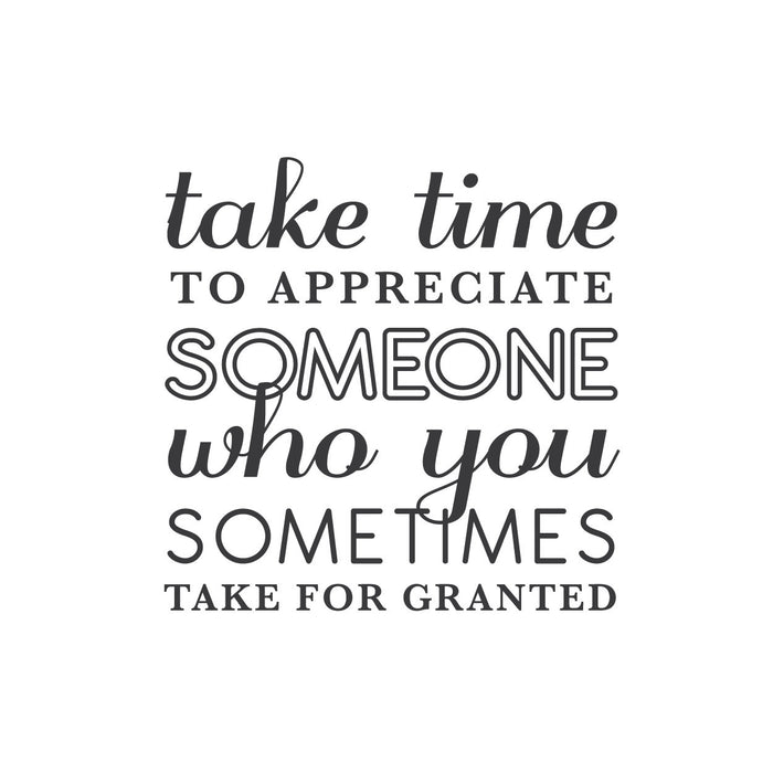 """Take time to appreciate someone who you sometimes take for granted"""