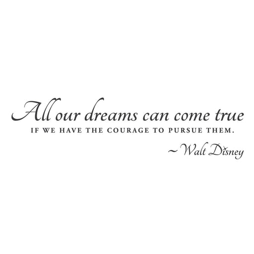"""All our dreams can come true, if we have the courage to pursue them"" Mount wall decal 