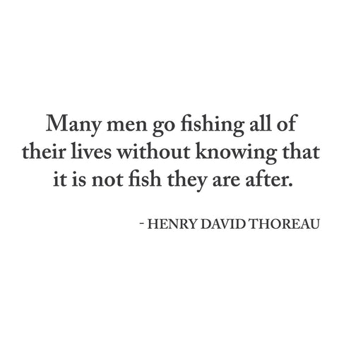 """Many men go fishing all their lives without knowing..."""