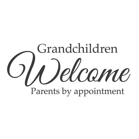 """Grandchildren Welcome. Parents by Appointment"" Mount wall decal 