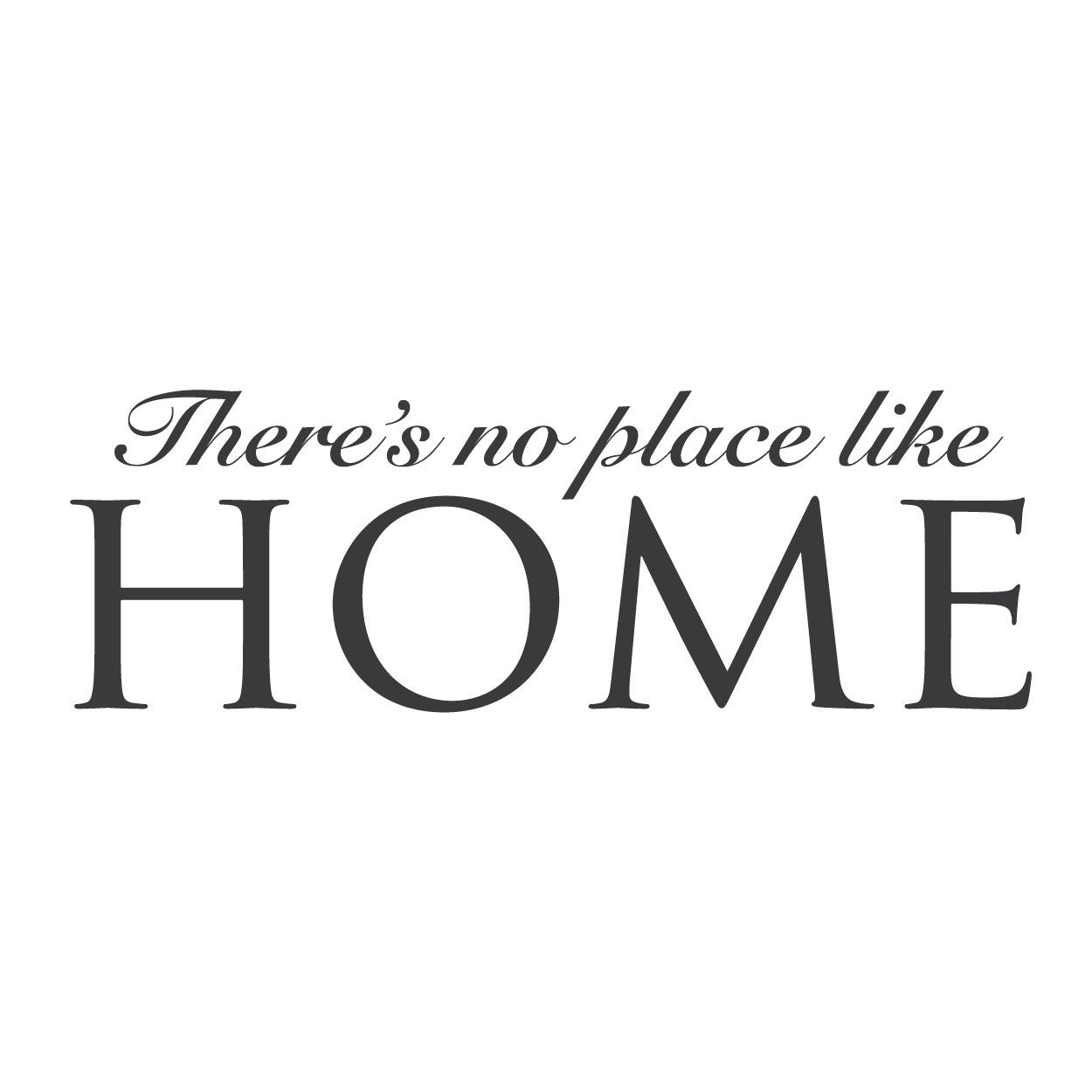 wall quotes wall decals there 39 s no place like home. Black Bedroom Furniture Sets. Home Design Ideas