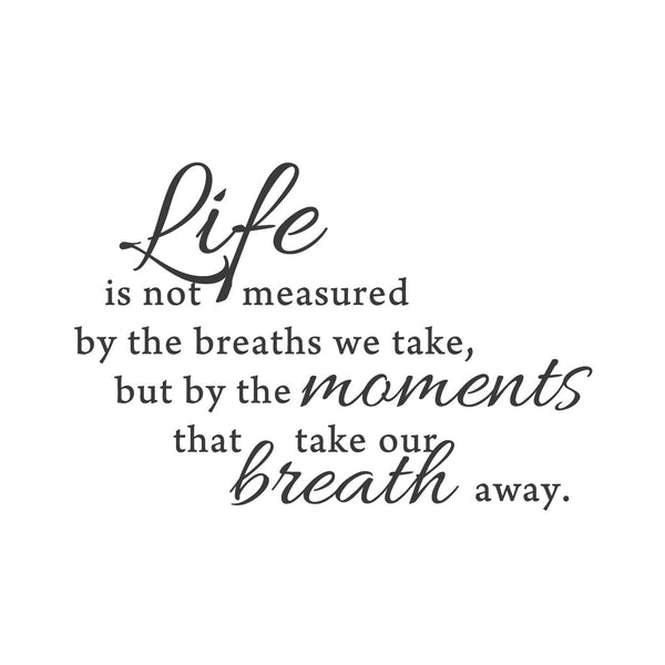 """Life Is Not Measured By The Breaths Quote: """"Moments That Take Our Breath Away"""""""