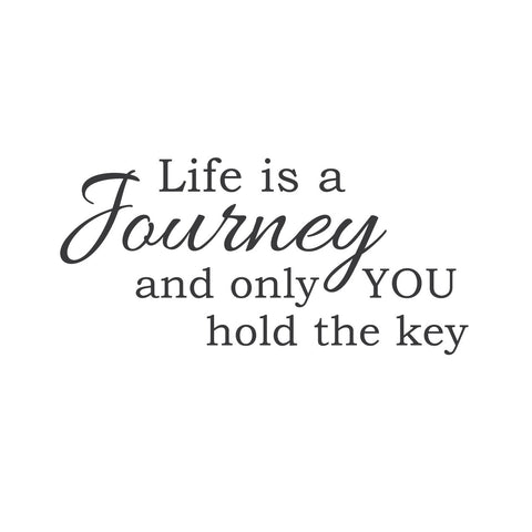 """Life Is a Journey and Only You Hold the Key"" Mount wall decal 