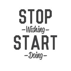 wall quote - Stop Wishing Start Doing | lifestyle