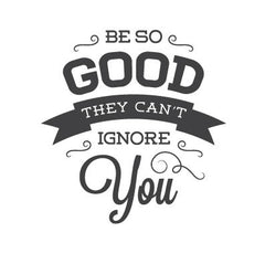 wall quote - Be So Good They Can't Ignore You | lifestyle