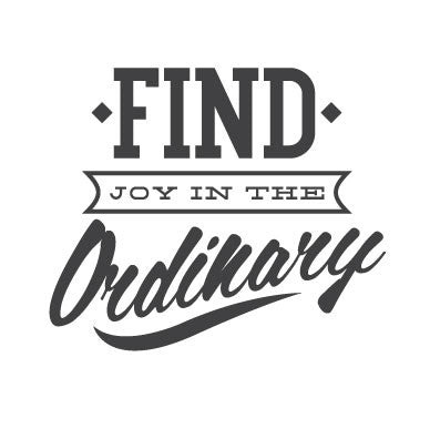 wall quote - Find Joy In the Ordinary | lifestyle