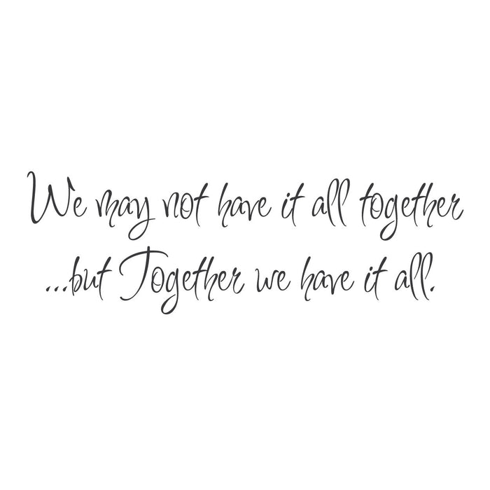 "wall quotes wall decals - ""We May Not Have It All Together..."" 