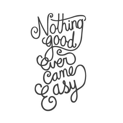 wall quote - Nothing Good Ever Came Easy | lifestyle