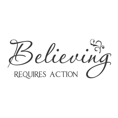 "wall quotes wall decals - ""Believing Requires Action"""