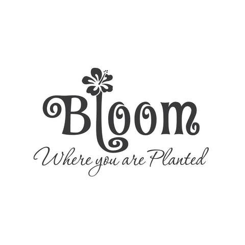 """Bloom Where You Are Planted"" Mount wall decal!!"