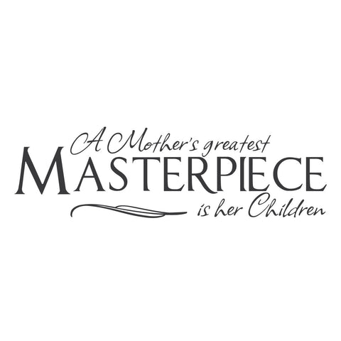 """A Mother's Greatest Masterpiece is Her Children"" Mount wall decal!!"