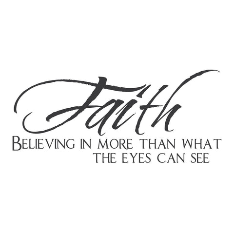 """Faith, Believing in More Than What the Eyes Can See"""