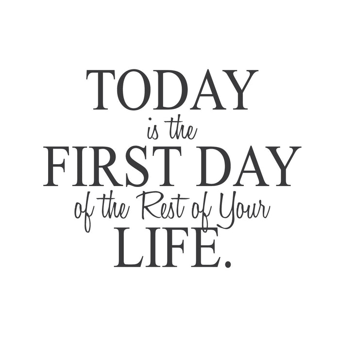 "wall quotes wall decals - ""Today is the First Day of the Rest of Your Life."""