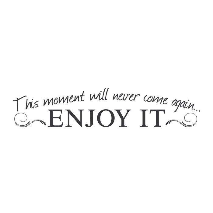 "wall quotes wall decals - ""This Moment Will Never Come Again, Enjoy It."""