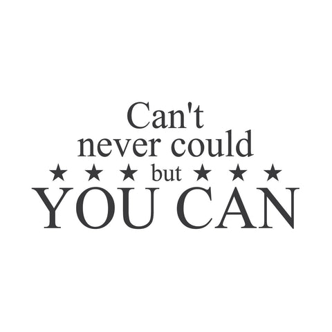 "wall quotes wall decals - ""Can't Never Could But You Can."""