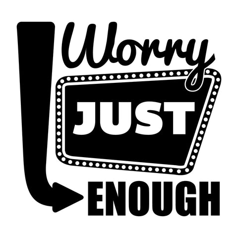 Worry Just Enough - Office Quote Mount  wall decals