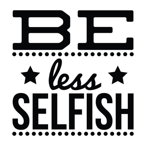 Be Less Selfish - Office Quote Wall Decals