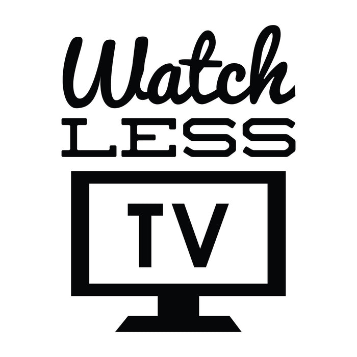 Watch Less TV - Office Quote Wall Decals