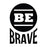 Be Brave - Office Quote Wall Decals