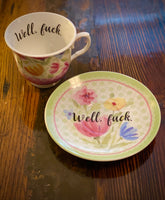 Well, fuck. | vulgar vintage style tulip print porcelain tea cup with matching saucer