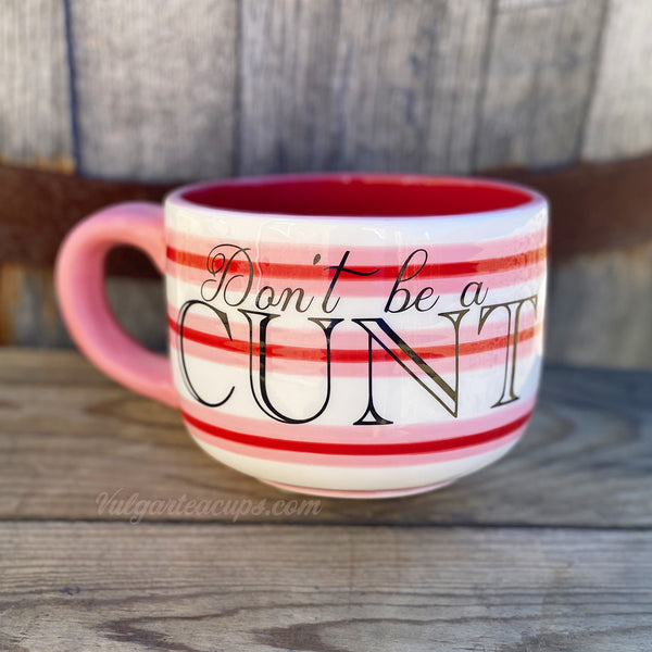 Don't be a CUNT | Vulgar pink red and white stripe 20oz mega mug