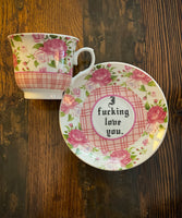I fucking love you. | vulgar vintage pink plaid floral teacup and matching saucer