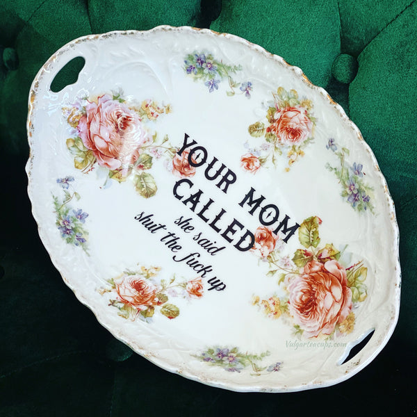 YOUR MOM CALLED she said shut the fuck up | Vulgar vintage one of a kind serving tray