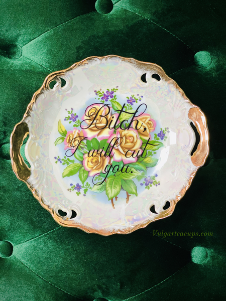 Bitch, I will cut you.  | Vulgar vintage hand painted floral opalescent 8in tray