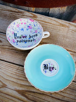 You've been poisoned. | Vulgar vintage style tea cup with matching 'Bye.' saucer