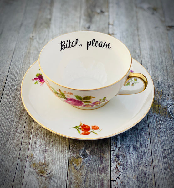 Bitch, please. | Vulgar vintage floral tea cup and saucer