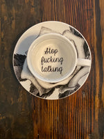Stop fucking talking. | vulgar vintage style china tea cup and saucer
