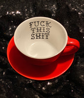 FUCK THIS SHIT | Vulgar red with white interior tea cup and saucer