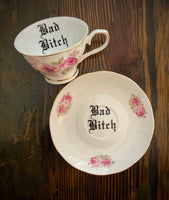 Bad Bitch | vulgar vintage style floral china tea cup with matching saucer