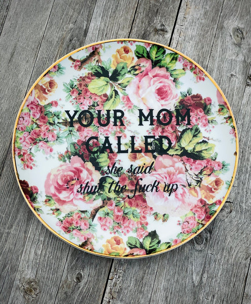 YOUR MOM CALLED she said shut the fuck up | Vulgar vintage style dinner plate with gold detail