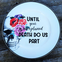 Until your unexplained death do us part | Vulgar floral skull decorative one of a kind plate