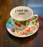 I hope you choke | vulgar vintage style tea cup and Bitch saucer set
