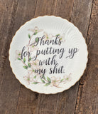 Thanks for putting up with my shit. | Vulgar vintage floral decorative salad plate