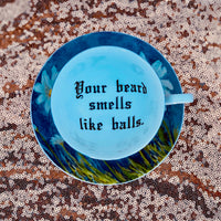 Your beard smells like balls. | vulgar vintage style blue floral watercolor bone chine tea cup and matching saucer