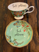 Fuck politeness | vulgar teal floral tea cup and matching saucer