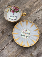 I fucking love you. | Vulgar vintage pink floral pedestal tea cup and matching saucer