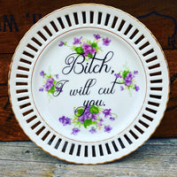 Bitch, I will cut you.  | Vulgar vintage violet floral decorative one of a kind plate