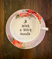 I wish a bitch would | vulgar vintage style floral tea cup and saucer