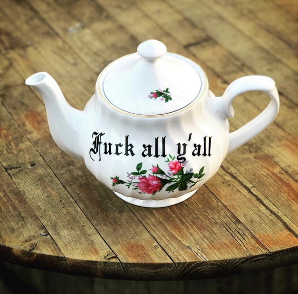 Fuck all y'all | vulgar vintage style tea pot with olde english lettering