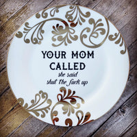 YOUR MOM CALLED she said shut the fuck up | Vulgar vintage style 11in dinner plate with 22K gold detail
