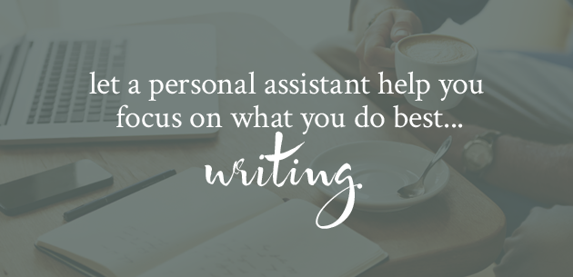 Let a personal assistant help you focus on what you do best… writing