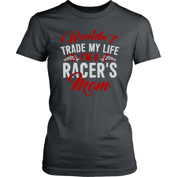 Wouldn't Trade My Life I'm A Racer's Mom RV T-Shirts!