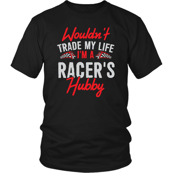 Wouldn't Trade My Life I'm A Racer's Hubby T-Shirts!