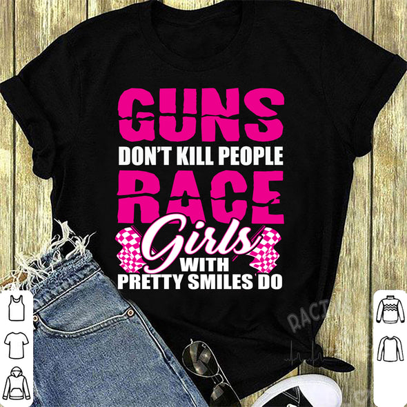 Guns Don't Kill People Race Girls With Pretty Smiles Do T-Shirts!