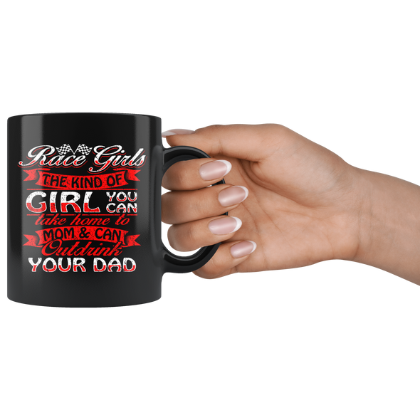 Race Girls The Kind Of Girl You Can Take Home To Mom & Can Outdrink Your Dad Mug!