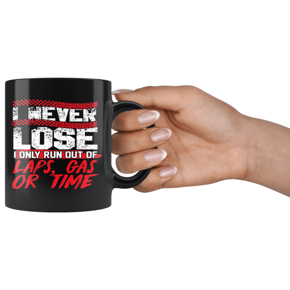 I Never Lose I Only Run Out Of Laps, Gas Or Time Mug!